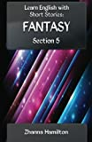 Learn English with Short Stories: Fantasy - Section 5, Zhanna Hamilton, 1482720965