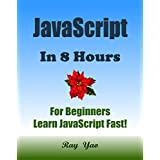 JAVASCRIPT: JavaScript in 8 Hours, For Beginners, Learn JavaScript Fast! Hands-On Projects! Learn JS Programming Language with Hands-On Projects in Easy Steps, A Beginner's Guide, Start Coding Today!
