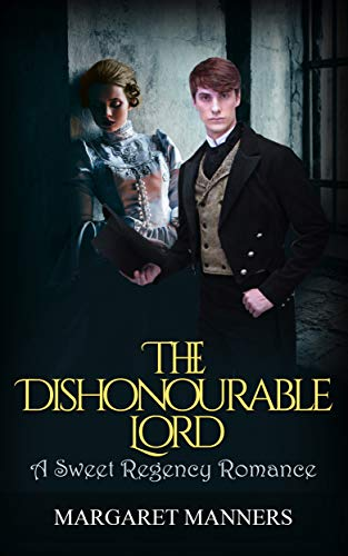 The Dishonourable Lord (A Sweet Regency Romance)