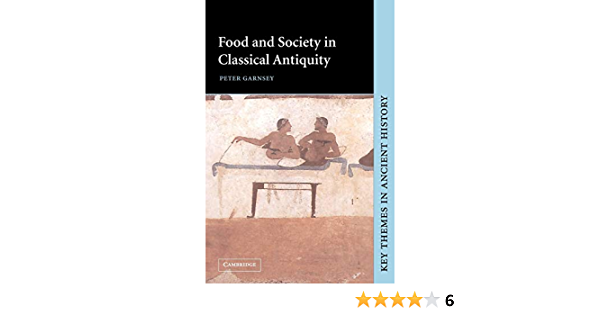 Amazon Com Food And Society In Classical Antiquity Key Themes In Ancient History 9780521645881 Garnsey Peter Books