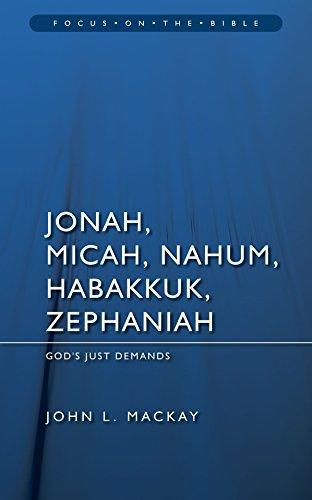 Jonah, Micah, Nahum, Habakkuk & Zephaniah: God's Just Demands (Focus on the Bible)