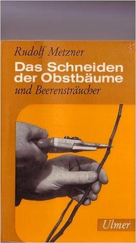 Das Schneiden Der Obstbaume Und Beerenstraucher Amazon De Rudolf Metzner Bucher