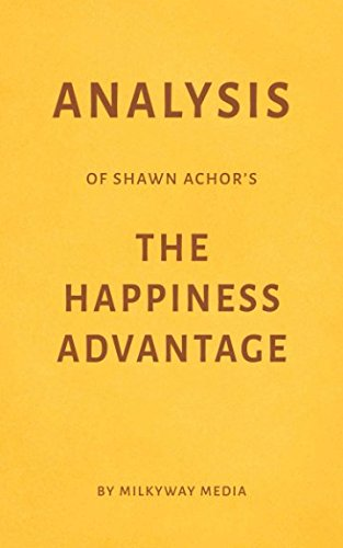 Analysis of Shawn Achors The Happiness Advantage by Milkyway Media