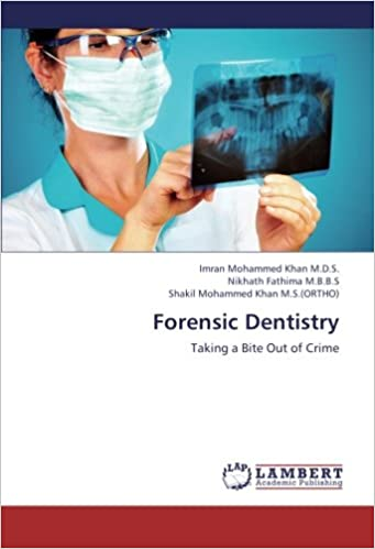 Forensic Dentistry Taking A Bite Out Of Crime M D S Imran Mohammed Khan M B B S Nikhath Fathima M S Ortho Shakil Mohammed Khan 9783659376108 Amazon Com Books