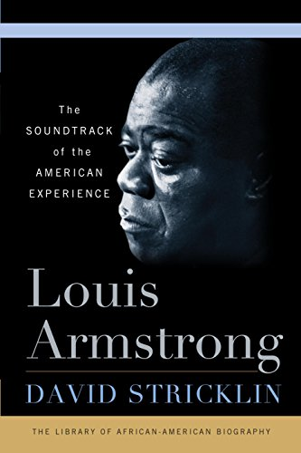 : Louis Armstrong: The Soundtrack of the American Experience (Library of African American Biography)