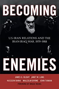 Becoming Enemies: U.S.-Iran Relations and the Iran-Iraq War, 1979-1988 from Rowman & Littlefield Publishers