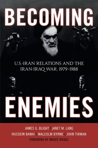 Becoming Enemies: U.S.-Iran Relations and the Iran-Iraq War, 19791988