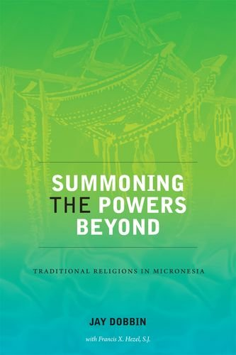 Summoning the Powers Beyond: Traditional Religions in Micronesia PDF