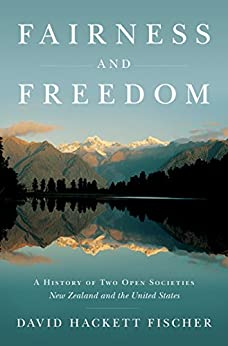 Fairness and Freedom: A History of Two Open Societies: New Zealand and the United States by [Fischer, David Hackett]