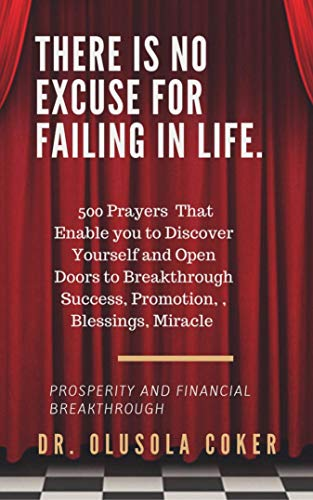 There is no excuse for failing in life:: 500 prayers that enable you to  discover yourself and open doors to breakthrough See more