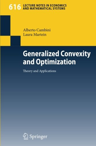 Generalized Convexity and Optimization: Theory and Applications (Lecture Notes in Economics and Mathematical Systems)