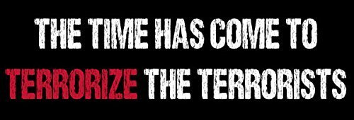 MAGNET The Time Has Come to Terrorize the Terrorists Bumper Magnetic Sticker (anti terrorism)
