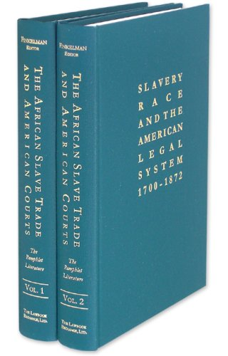 The African Slave Trade And American Courts: The Pamphlet Literature. 2 Vols. (Slavery, Race, And The American Legal System)