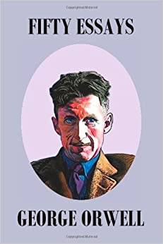 george orwell essays on writing If you want to learn how to write non-fiction, orwell is your man he may be known worldwide for his last two novels, animal farm and nineteen eighty-four but, for me, his best work is his essays.