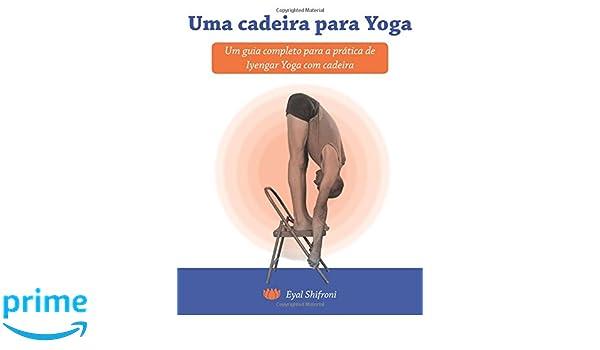 Uma cadeira para Yoga: Um guia completo para a pratica de ...