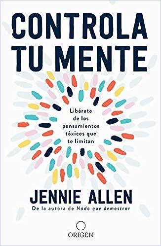 Escrito por Jennie Allen: Controla Tu Mente/ Get Out of Your Head ...