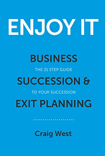 Enjoy It: Business Succession & Exit Planning - Your 21 step guide to your succession