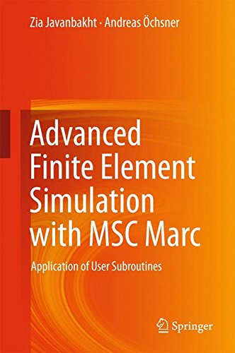 Advanced Finite Element Simulation with MSC Marc: Application of User Subroutines by Zia Javanbakht Andreas chsner