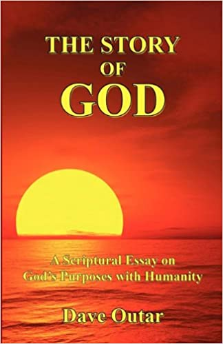 Essay About Good Health The Story Of God  A Scriptural Essay On Gods Purposes With Humanity Dave  Outar  Amazoncom Books Business Plan Writing Services Cost Uk also Business Law Essay Questions The Story Of God  A Scriptural Essay On Gods Purposes With  Info Custom Writings