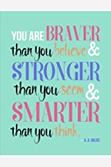 You Are Braver Than You Believe and Stronger Than You Seem and Smarter Than You Think - A. A. Milne: Notebook (Composition Book Journal) (8.5 x 11 Large) Paperback