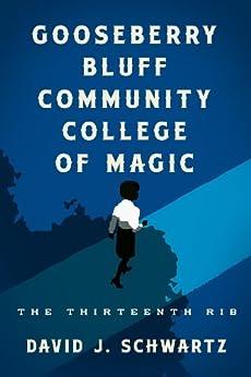 Gooseberry Bluff Community College of Magic: The Thirteenth Rib by [Schwartz, David J.]
