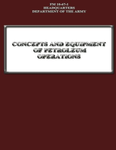 Read Online Concepts and Equipment of Petroleum Operations (FM 10-67-1) pdf