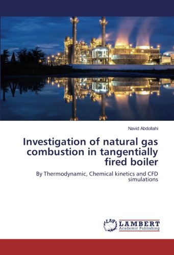 Boiler Natural - Investigation of natural gas combustion in tangentially fired boiler: By Thermodynamic, Chemical kinetics and CFD simulations