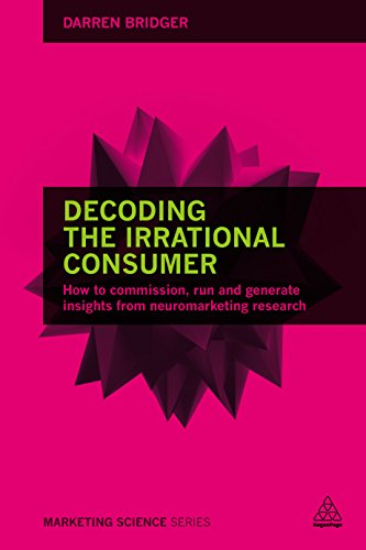 Download Decoding the Irrational Consumer: How to Commission, Run and Generate Insights from Neuromarketing Research (Marketing Science) Pdf