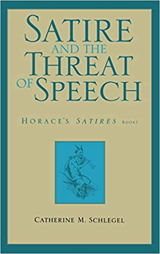 Amazon Com Satire And The Threat Of Speech Horace S Satires