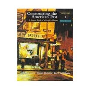 Constructing the American Past: A Source Book of a People's History