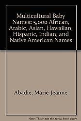 Multicultural Baby Names: 5,000 African, Arabic, Asian, Hawaiian, Hispanic, Indian, and Native American Names