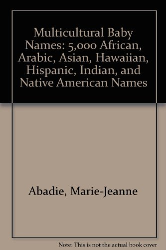 Search : Multicultural Baby Names: 5,000 African, Arabic, Asian, Hawaiian, Hispanic, Indian, and Native American Names