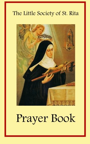 The Little Society of St. Rita Prayer Book (Prayer To St Rita Of The Impossible)