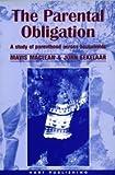 The Parental Obligation : A Study of Parenthood Across Households, MacLean, Mavis and Eekelaar, John, 190136223X