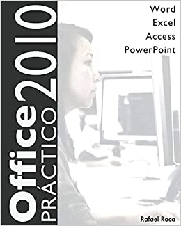 Office 2010 Práctico: Word, Excel, Access, PowerPoint (Spanish Edition): Rafael Roca: 9781986641739: Amazon.com: Books