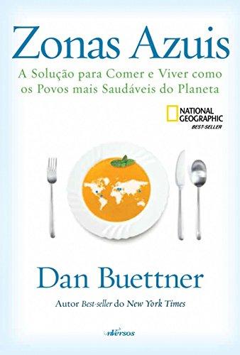 Zonas Azuis. A Solução Para Comer e Viver Como os Povos Mais Saudáveis do Planeta