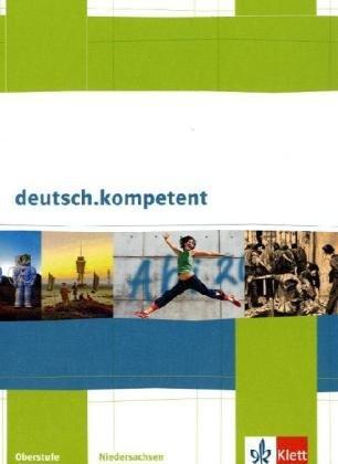deutsch.kompetent. Ausgabe Niedersachsen: Schülerbuch mit CD-ROM und Onlineangebot Klasse 10-12 (deutsch.kompetent. Ausgabe für Niedersachsen)