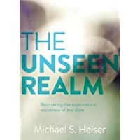 The Unseen Realm: Recovering the Supernatural Worldview of the Bible