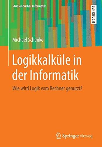 Logikkalküle in der Informatik: Wie wird Logik vom Rechner genutzt? (Studienbücher Informatik) Taschenbuch – 10. Januar 2014 Michael Schenke Springer Vieweg 3834818879 COMPUTERS / Computer Science