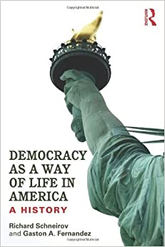 Democracy as a Way of Life in America: A History 1st edition by Schneirov, Richard, Fernandez, Gaston A. (2013)