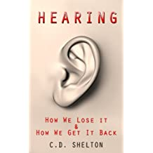 Hearing Loss (Hearing: How We Lose It & How We Get It Back Book 1)