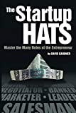The Startup Hats: Master the Many Roles of the Entrepreneur