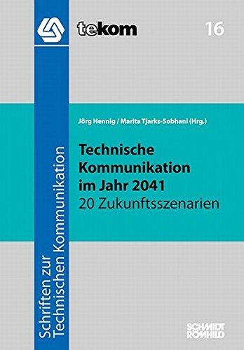 Technische Kommunikation im Jahr 2041: 20 Zukunftsszenarien (Schriften zur technischen Kommunikation)