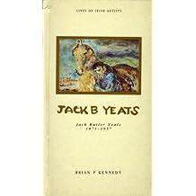 Jack B Yeats: Jack Butler Yeats, 1871-1957 (Lives of Irish Artists) by Brian P. Kennedy (1991-10-01)