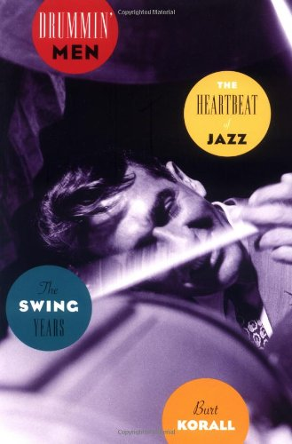 Drummin' Men: The Heartbeat of Jazz, The Swing Years (Swing History Jazz)