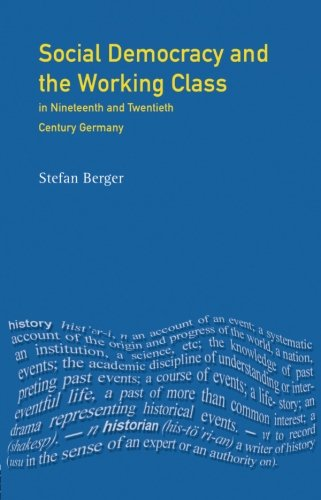 Social Democracy and the Working Class: in Nineteenth- and Twentieth-Century Germany (Themes In Modern German History)
