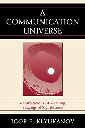 A Communication Universe: Manifestations of Meaning ...