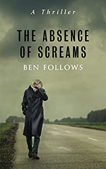 The Absence of Screams: A Thriller by [Follows, Ben]