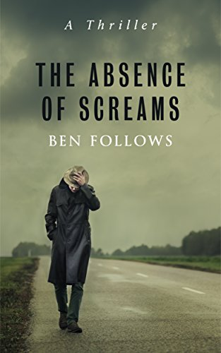 The absence of screams a thriller kindle edition by ben follows the absence of screams a thriller by follows ben fandeluxe