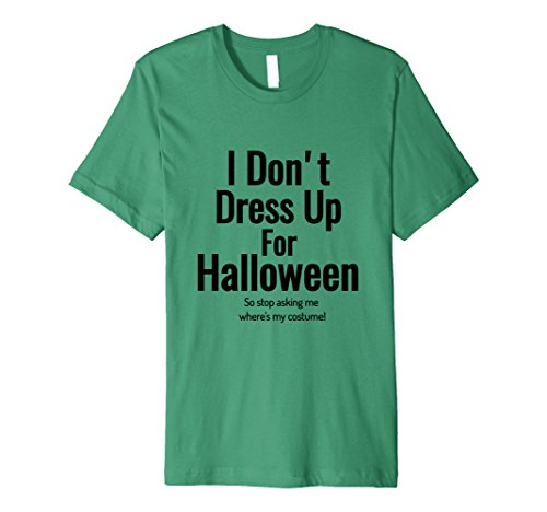 Mens I Don't Dress Up For Halloween Holiday TShirt Small Kelly (Do You Dress Up For Halloween)